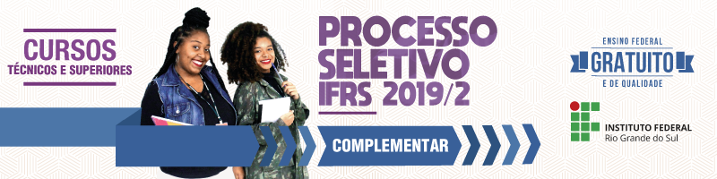 Acesse o site do Processo Seletivo Complementar IFRS 2019/2