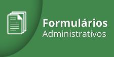 Acesse os Formulários Administrativos