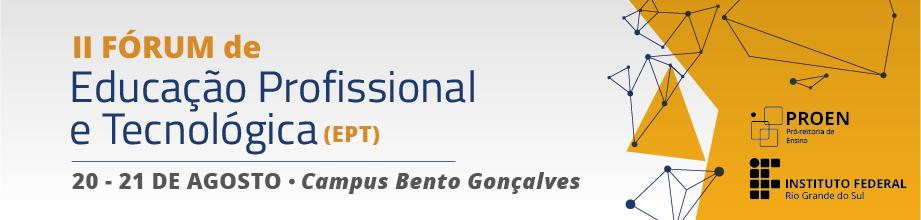 2º Fórum de Educação Profissional e Tecnológica - 20 e 21 de agosto de 2019 no Campus Bento Gonçalves